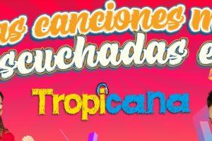 Playlist: Las 25 canciones más escuchadas en Tropicana