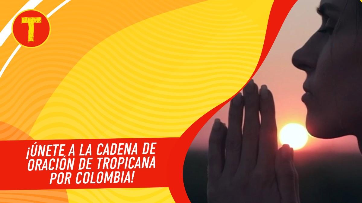 Cadena de oración de Tropicana por Colombia